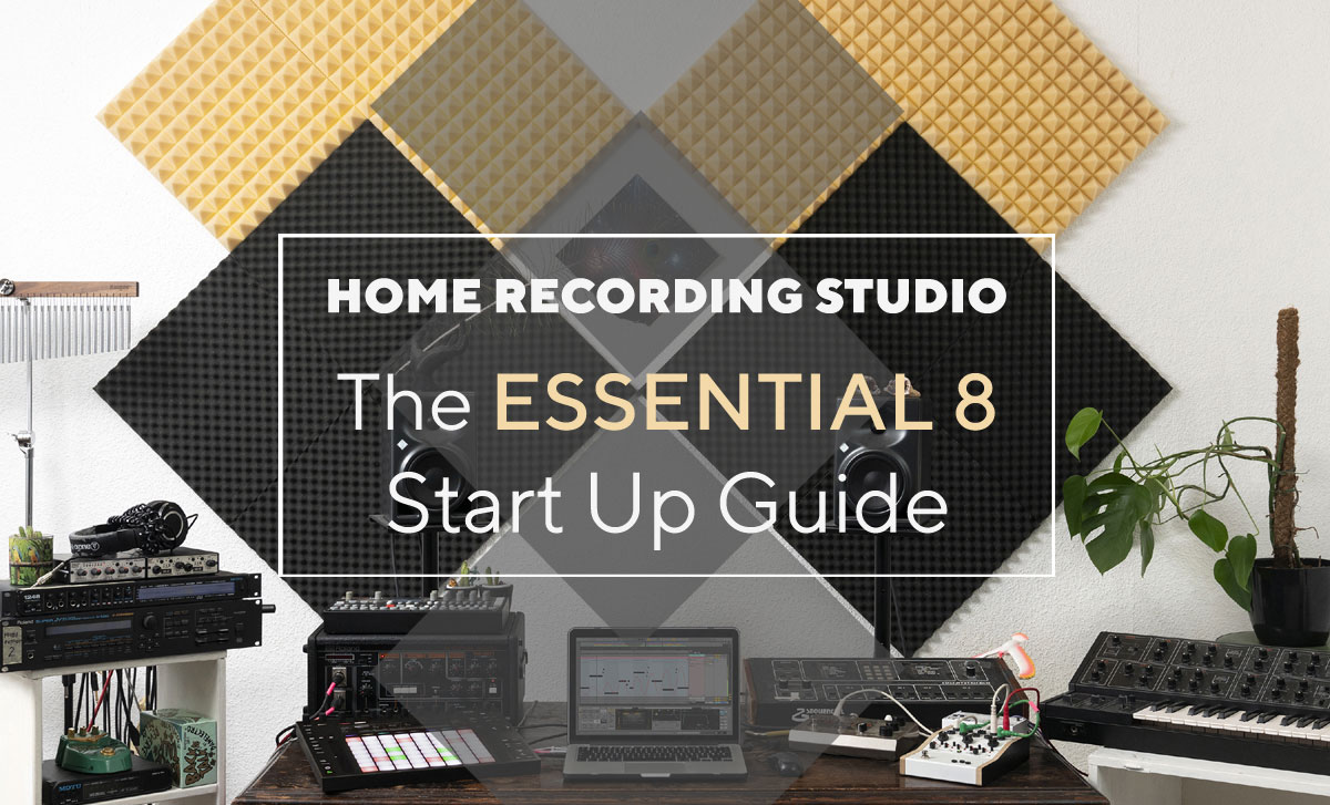 Home Recording Studio: The Essential 8 - Start Up Guide